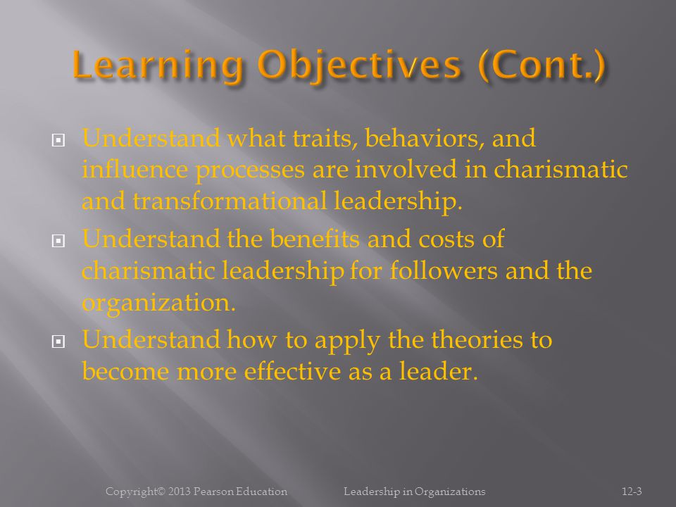 Copyright© 2013 Pearson Education Leadership in Organizations12-4 Understand how the theories of charismatic and transformational leadership differ from earlier leadership theories