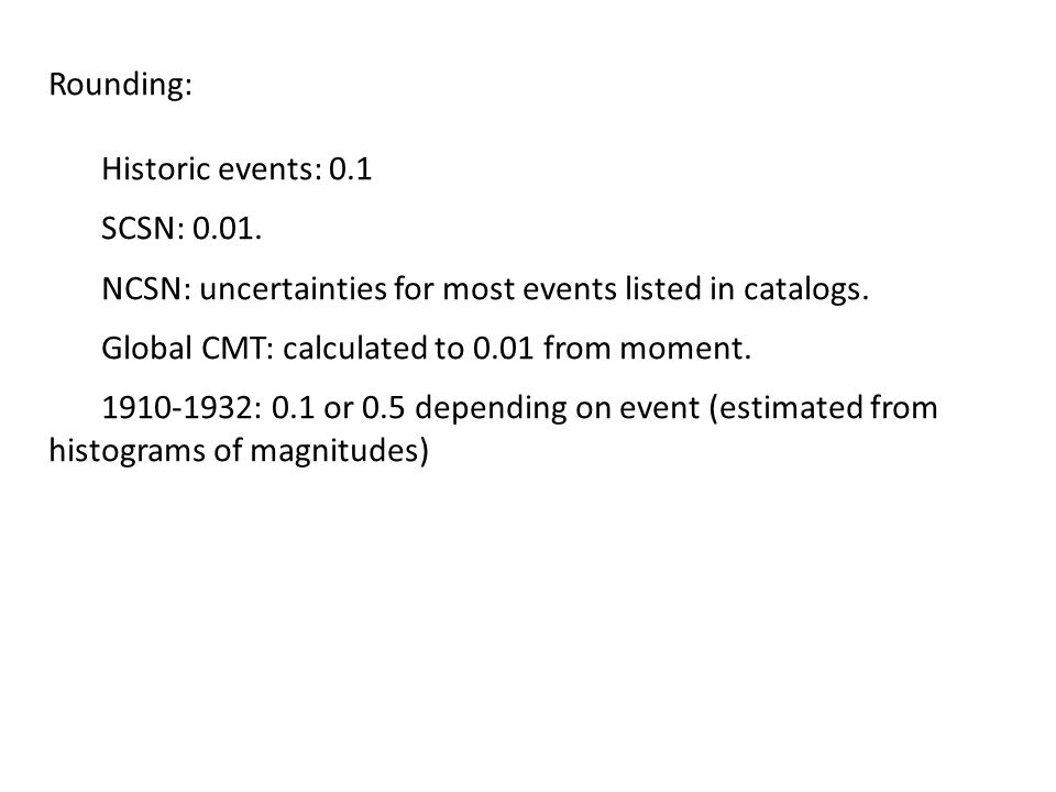 Rounding: Historic events: 0.1 SCSN: 0.01. NCSN: uncertainties for most events listed in catalogs.