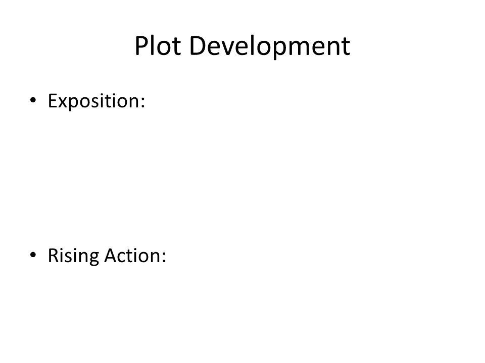 Exposition: Rising Action: Plot Development