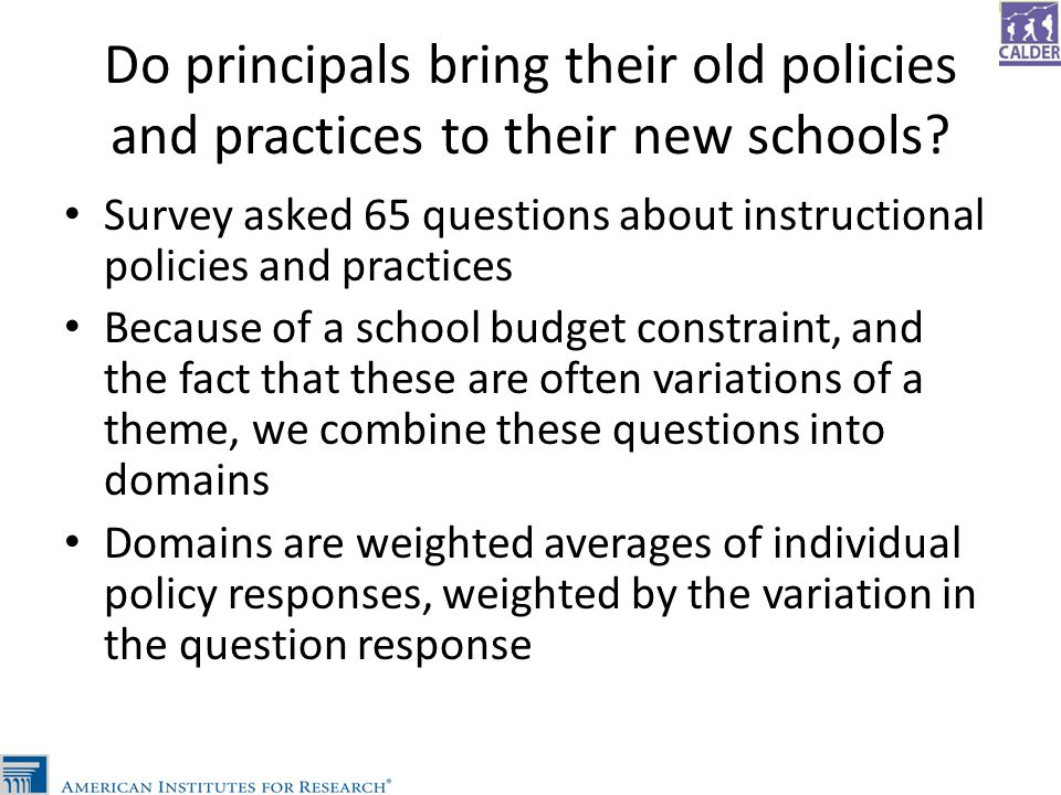 Do principals bring their old policies and practices to their new schools? Survey asked 65 questions about instructional policies and practices Becaus