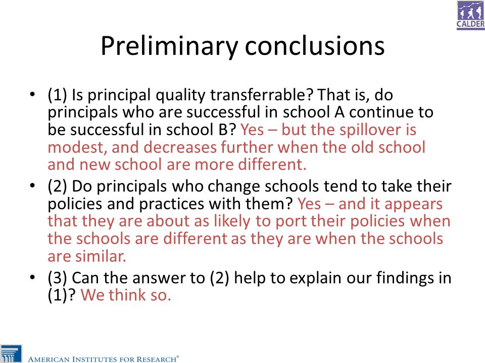 Preliminary conclusions (1) Is principal quality transferrable? That is, do principals who are successful in school A continue to be successful in sch