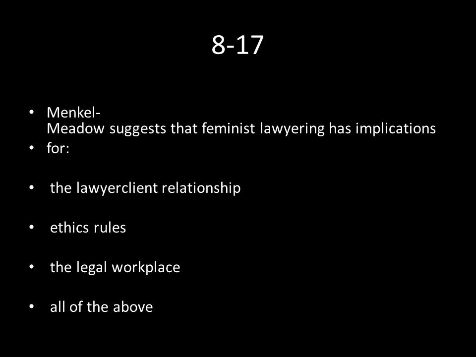8-17 Menkel­ Meadow suggests that feminist lawyering has implications for: the lawyer­client relationship ethics rules the legal workplace all of the above