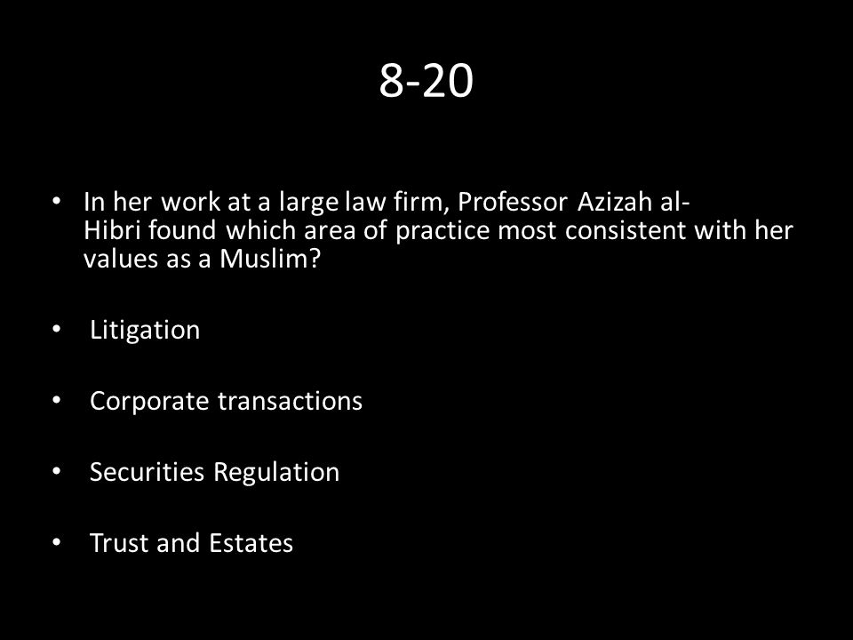 8-20 In her work at a large law firm, Professor Azizah al­ Hibri found which area of practice most consistent with her values as a Muslim.