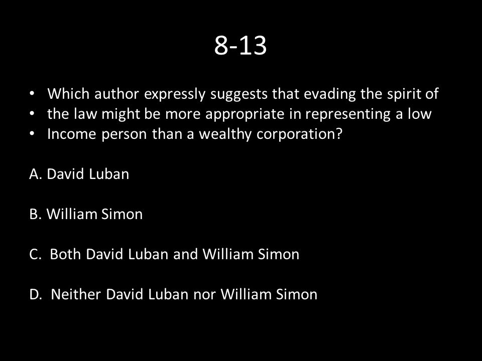 8-13 Which author expressly suggests that evading the spirit of the law might be more appropriate in representing a low Income person than a wealthy corporation.