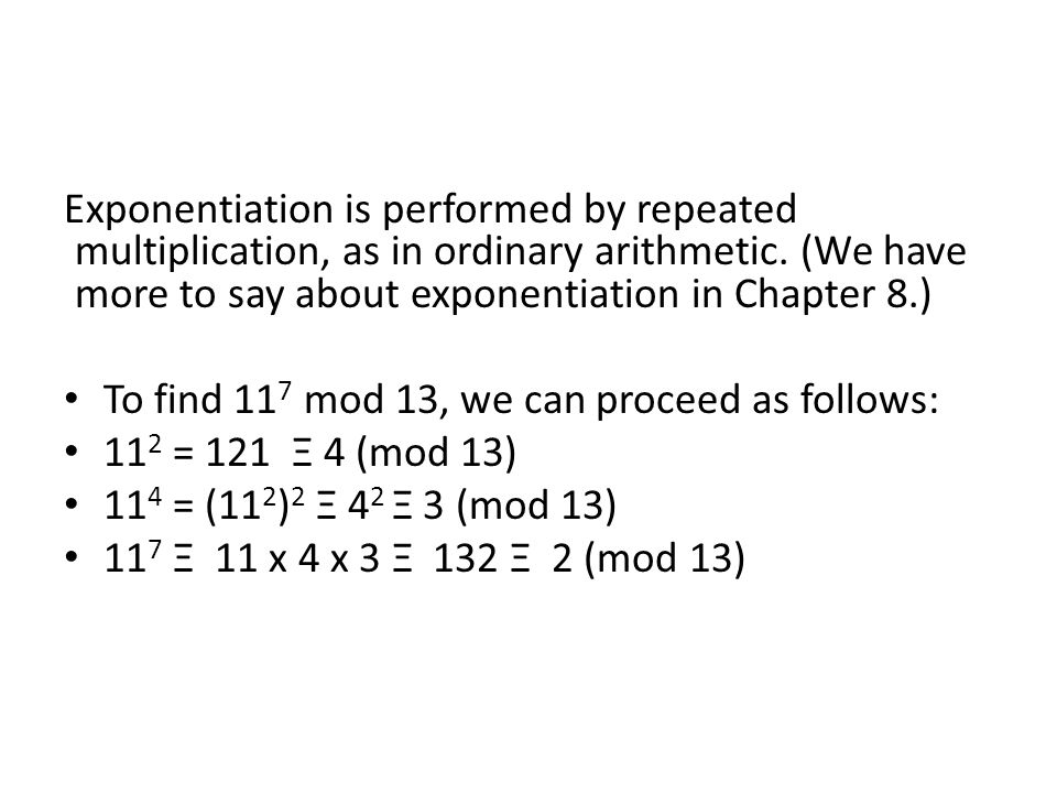 Exponentiation is performed by repeated multiplication, as in ordinary arithmetic.