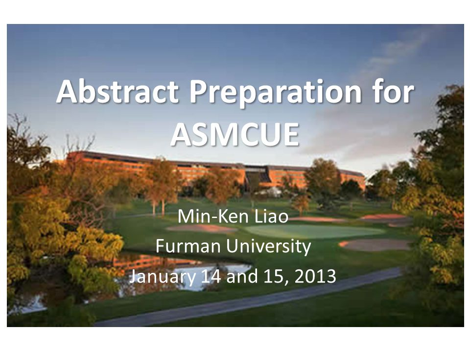Abstract Preparation for ASMCUE Min-Ken Liao Furman University January 14 and 15, 2013