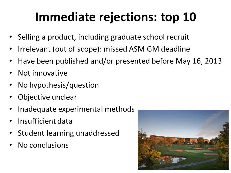 Immediate rejections: top 10 Selling a product, including graduate school recruit Irrelevant (out of scope): missed ASM GM deadline Have been publishe