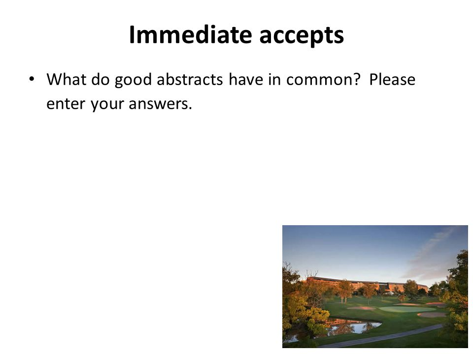 Immediate accepts What do good abstracts have in common Please enter your answers.