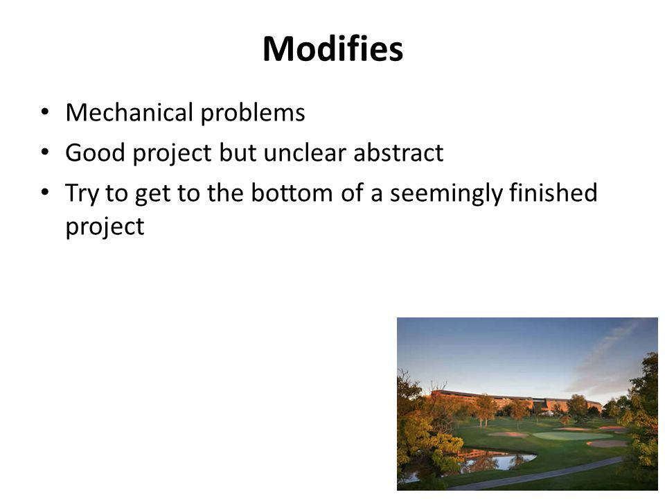 Modifies Mechanical problems Good project but unclear abstract Try to get to the bottom of a seemingly finished project