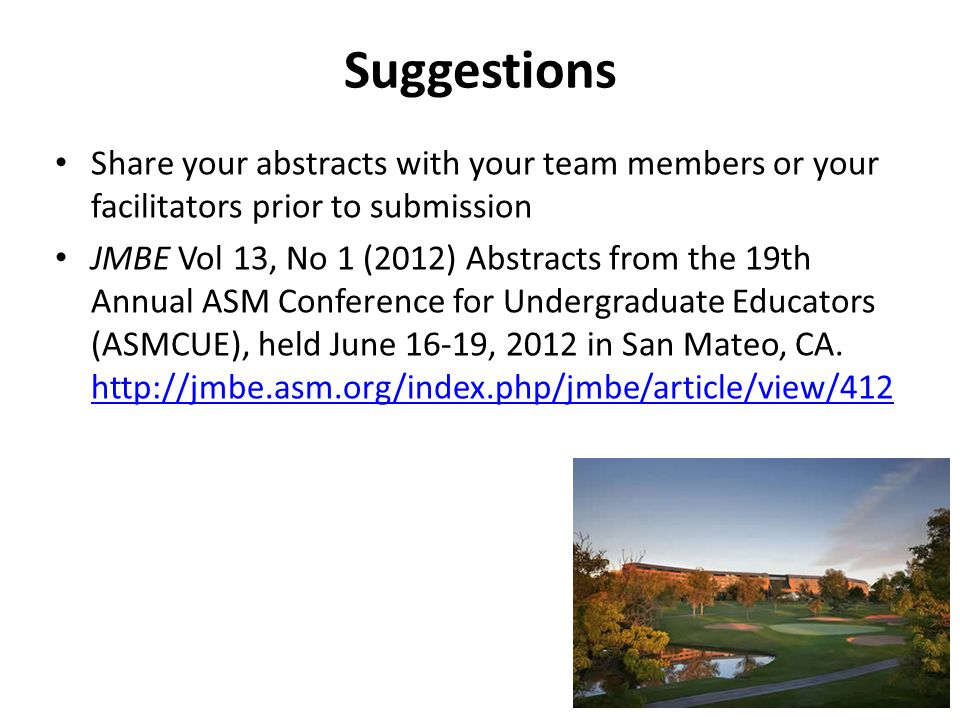 Suggestions Share your abstracts with your team members or your facilitators prior to submission JMBE Vol 13, No 1 (2012) Abstracts from the 19th Annual ASM Conference for Undergraduate Educators (ASMCUE), held June 16-19, 2012 in San Mateo, CA.