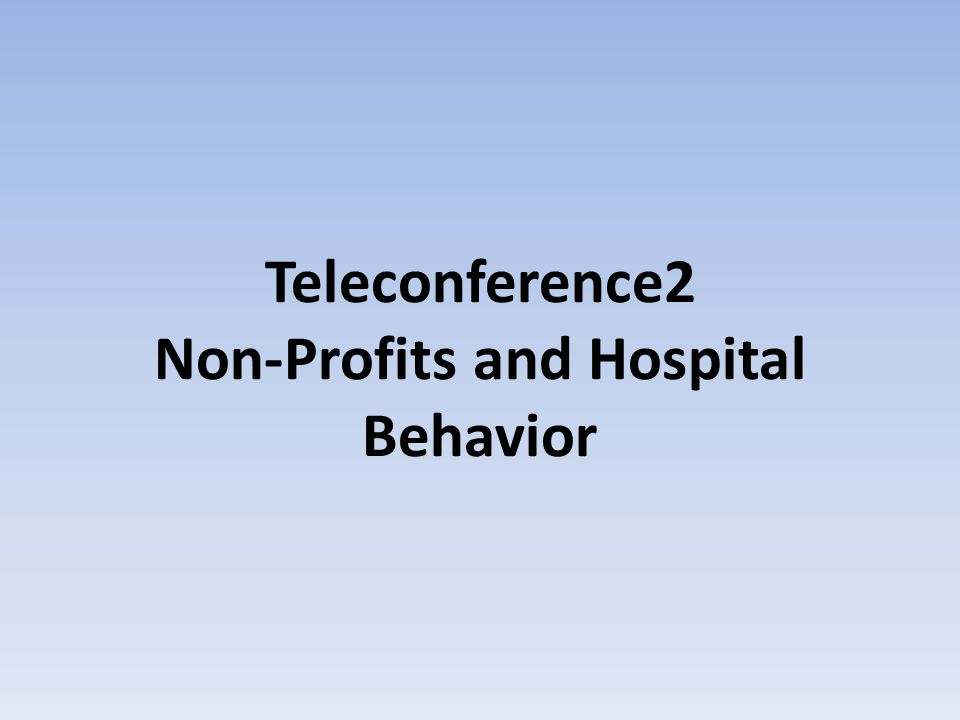 Teleconference2 Non-Profits and Hospital Behavior