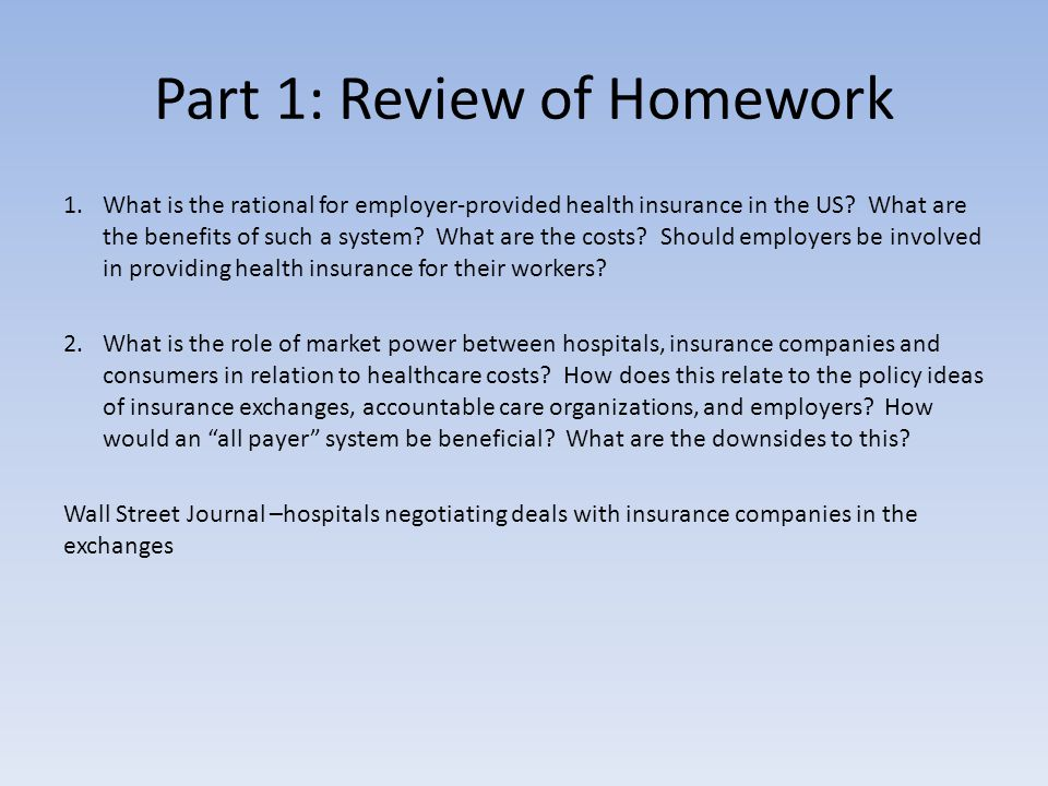 Part 1: Review of Homework 1.What is the rational for employer-provided health insurance in the US.