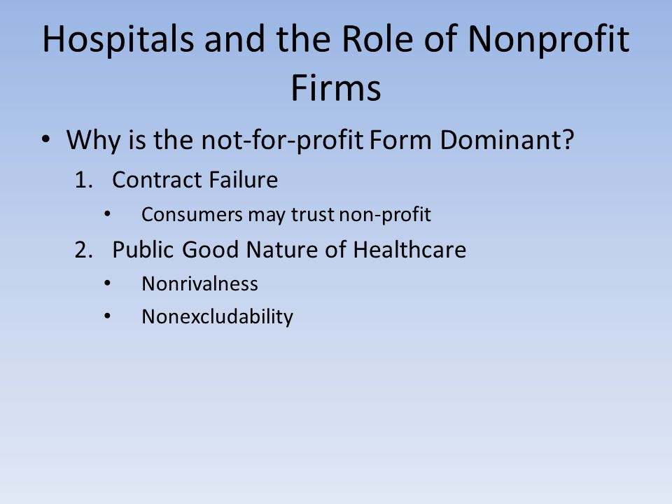 Hospitals and the Role of Nonprofit Firms Why is the not-for-profit Form Dominant.