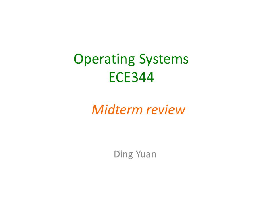 Operating Systems ECE344 Ding Yuan Midterm review