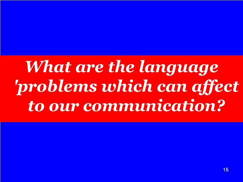 What are the language problems which can affect to our communication 15