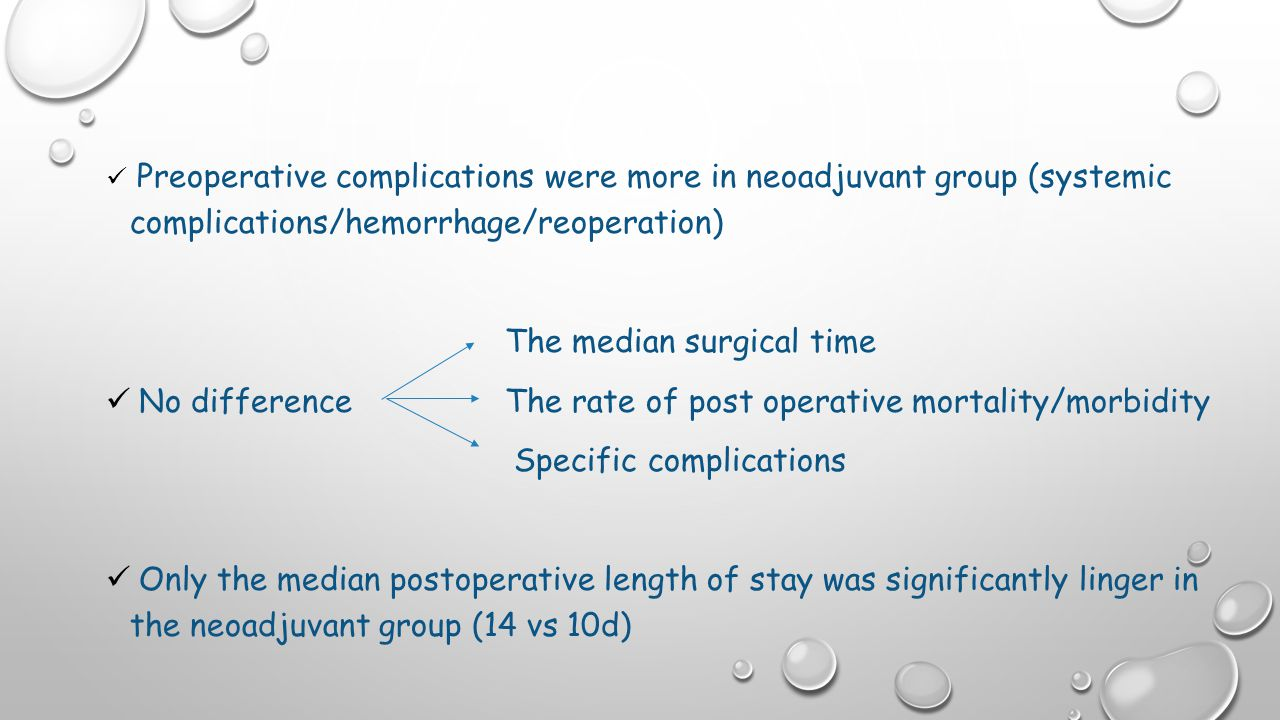 Preoperative complications were more in neoadjuvant group (systemic complications/hemorrhage/reoperation) The median surgical time No difference The rate of post operative mortality/morbidity Specific complications Only the median postoperative length of stay was significantly linger in the neoadjuvant group (14 vs 10d)