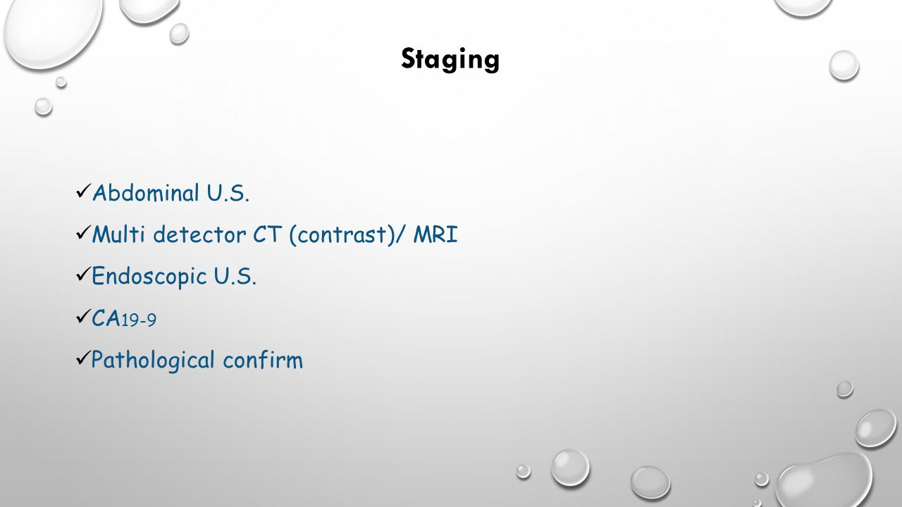 Staging Abdominal U.S. Multi detector CT (contrast)/ MRI Endoscopic U.S.