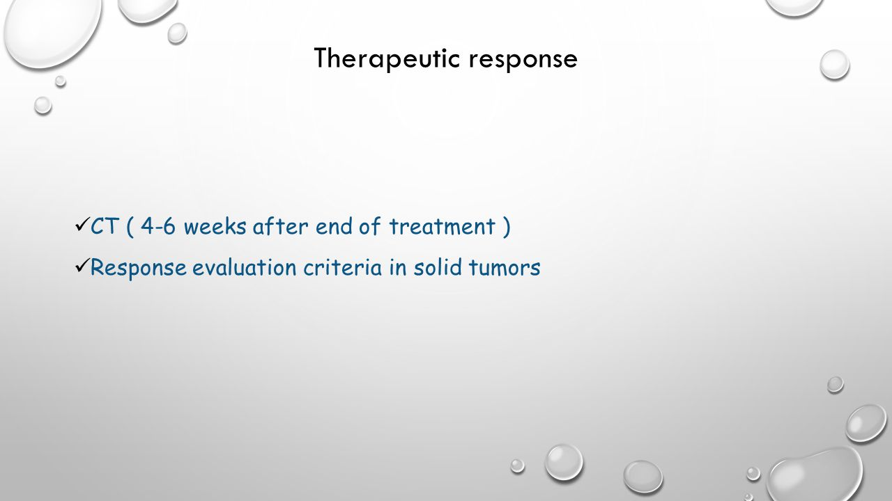 Therapeutic response CT ( 4-6 weeks after end of treatment ) Response evaluation criteria in solid tumors