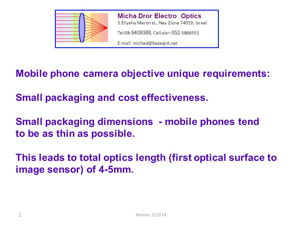 13Kennes 2/2014 Micha Dror Electro Optics 5 Eliyahu Meron st., Nes Ziona 74019, Israel Tel:08- 9409388, Cellular: 052 -5866551 E-mail : michad@bezeqint.net Lateral color - Usually the requirement is not greater than 2 pixels.