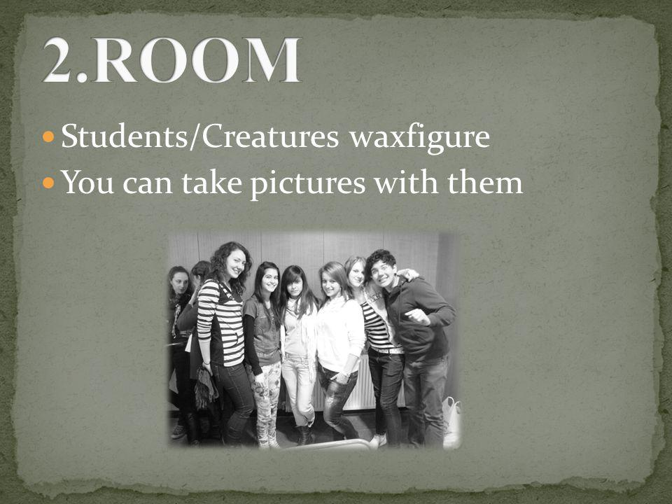 Students/Creatures waxfigure You can take pictures with them