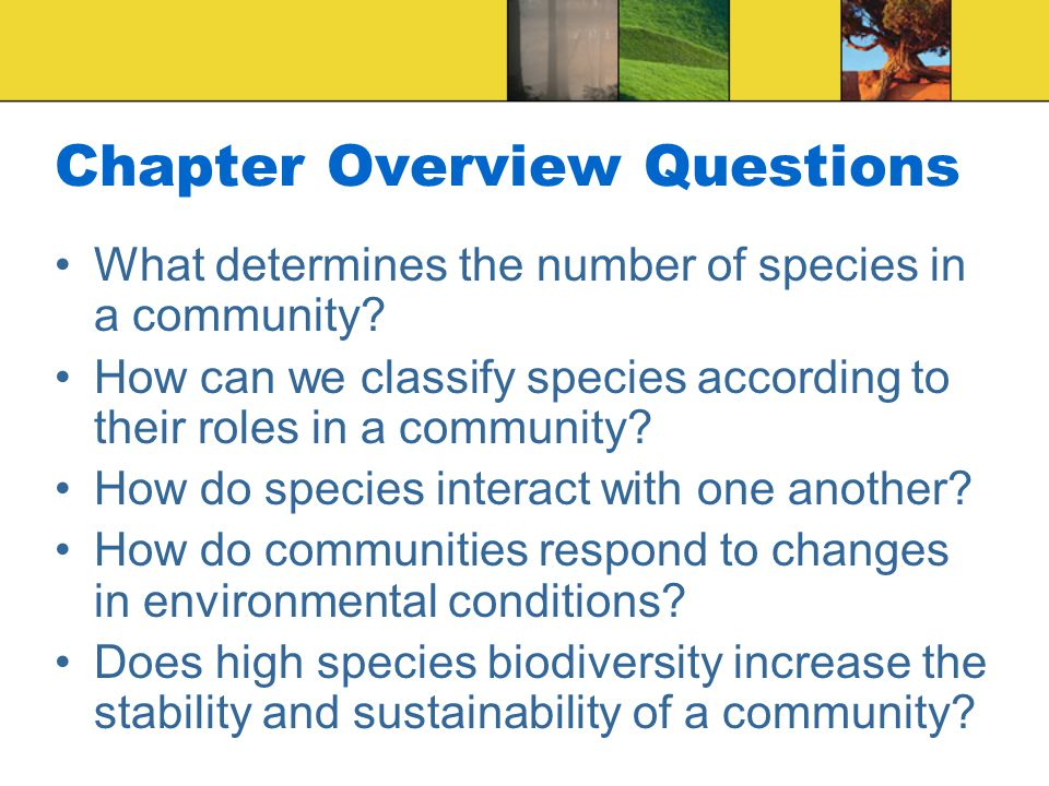 Chapter Overview Questions What determines the number of species in a community? How can we classify species according to their roles in a community?
