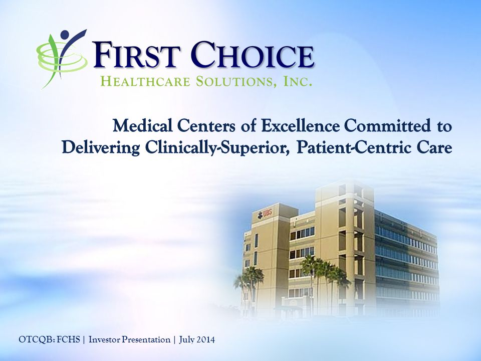 This presentation and other written or oral statements made from time to time by representatives of First Choice Healthcare Solutions, Inc.