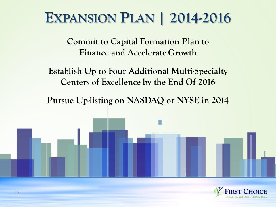15 Commit to Capital Formation Plan to Finance and Accelerate Growth Establish Up to Four Additional Multi-Specialty Centers of Excellence by the End Of 2016 Pursue Up-listing on NASDAQ or NYSE in 2014