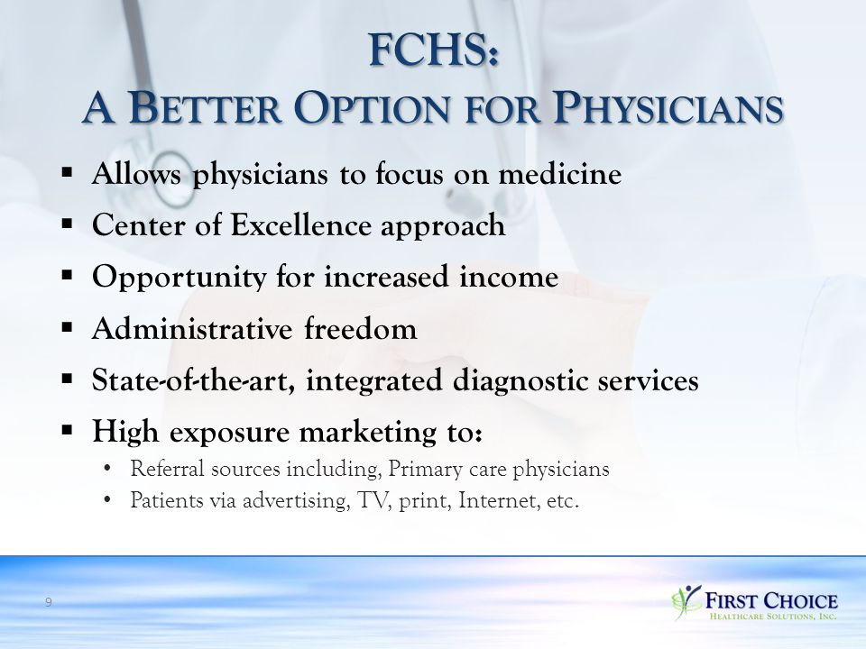 9  Allows physicians to focus on medicine  Center of Excellence approach  Opportunity for increased income  Administrative freedom  State-of-the-art, integrated diagnostic services  High exposure marketing to: Referral sources including, Primary care physicians Patients via advertising, TV, print, Internet, etc.