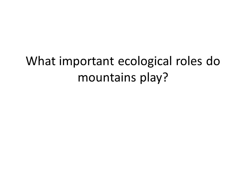 What important ecological roles do mountains play?