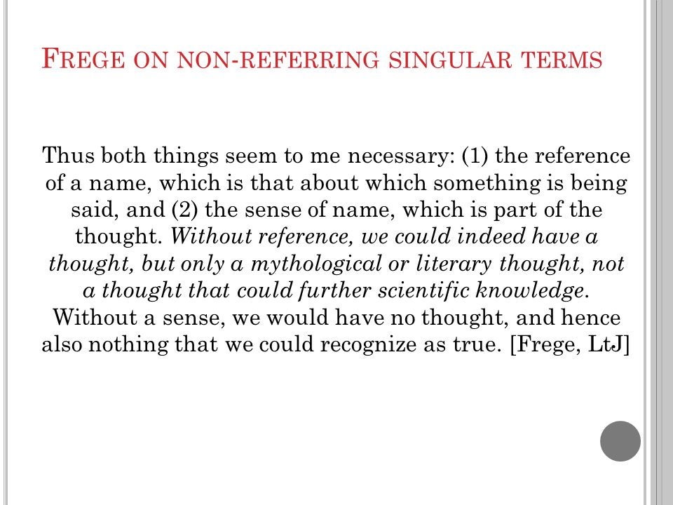 F REGE ON NON - REFERRING SINGULAR TERMS Thus both things seem to me necessary: (1) the reference of a name, which is that about which something is be