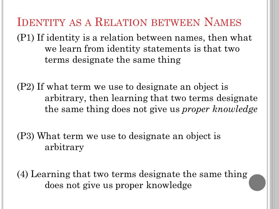 I DENTITY AS A R ELATION BETWEEN N AMES (P1) If identity is a relation between names, then what we learn from identity statements is that two terms de