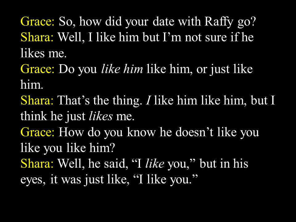Grace: So, how did your date with Raffy go.