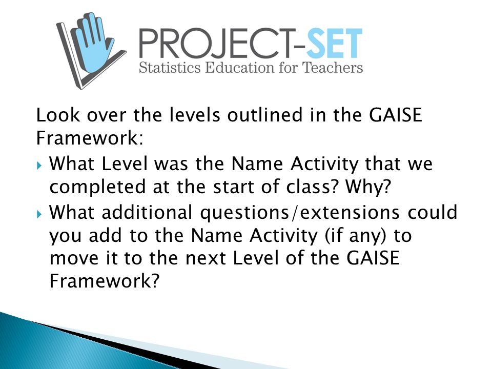 Look over the levels outlined in the GAISE Framework:  What Level was the Name Activity that we completed at the start of class.