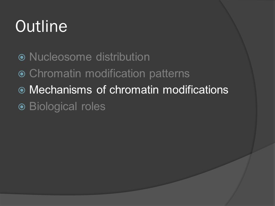 Outline  Nucleosome distribution  Chromatin modification patterns  Mechanisms of chromatin modifications  Biological roles