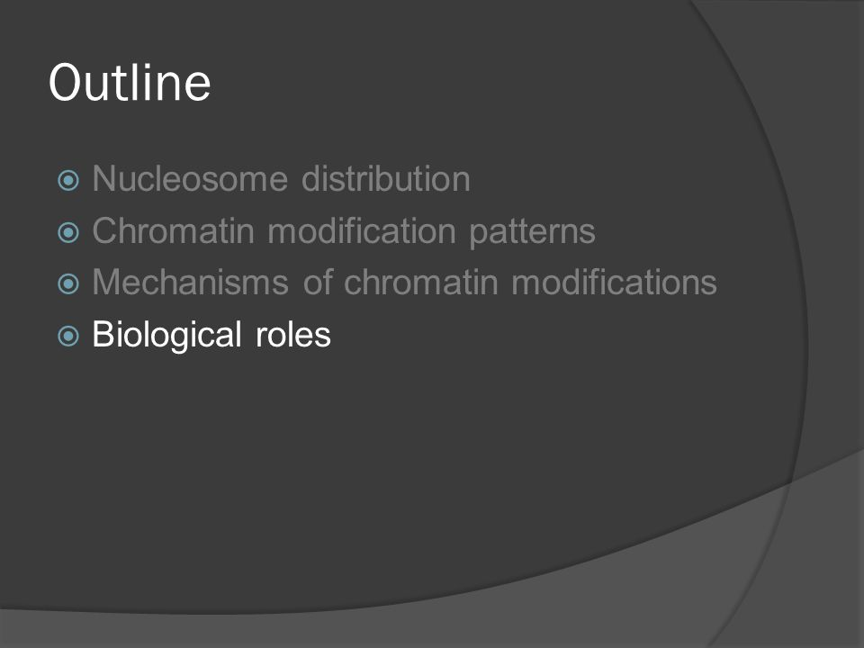 Outline  Nucleosome distribution  Chromatin modification patterns  Mechanisms of chromatin modifications  Biological roles