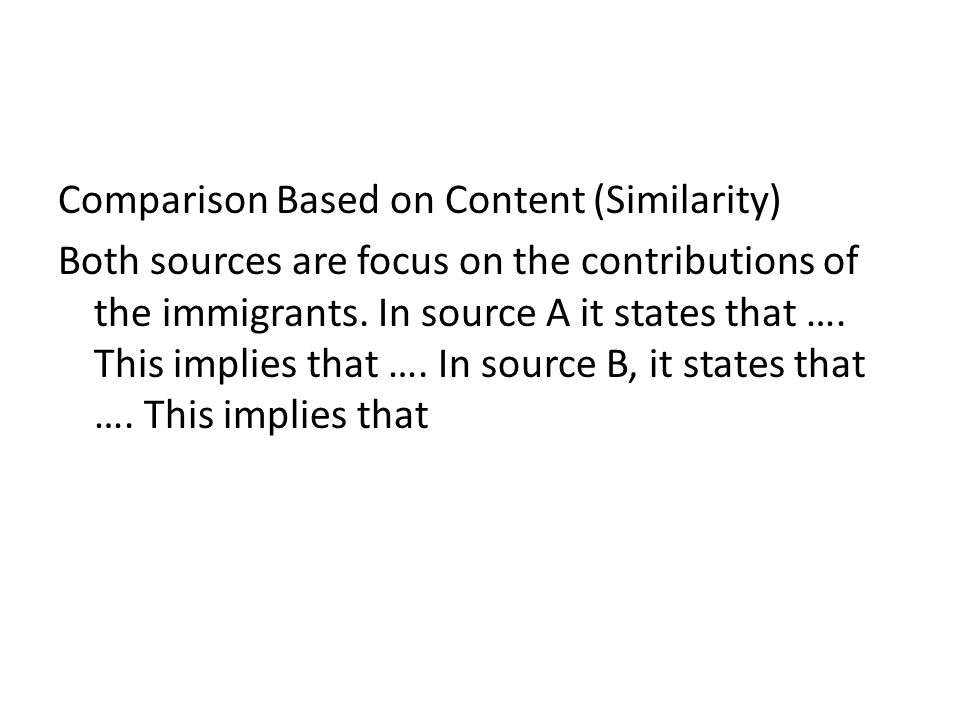 Comparison Based on Content (Similarity) Both sources are focus on the contributions of the immigrants.