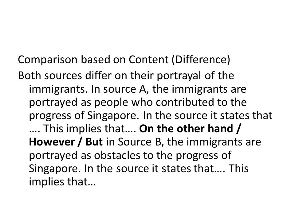 Comparison based on Content (Difference) Both sources differ on their portrayal of the immigrants.