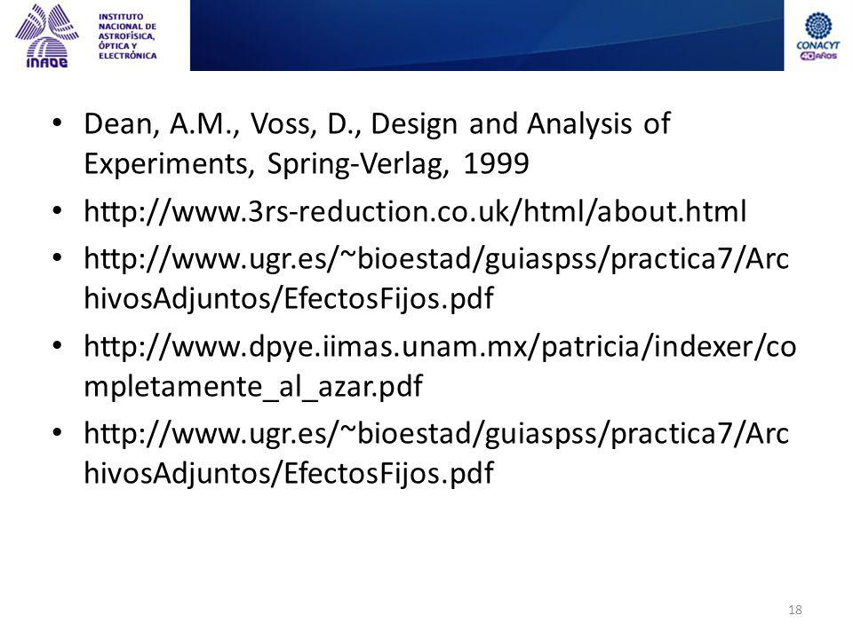Dean, A.M., Voss, D., Design and Analysis of Experiments, Spring-Verlag, 1999 http://www.3rs-reduction.co.uk/html/about.html http://www.ugr.es/~bioestad/guiaspss/practica7/Arc hivosAdjuntos/EfectosFijos.pdf http://www.dpye.iimas.unam.mx/patricia/indexer/co mpletamente_al_azar.pdf http://www.ugr.es/~bioestad/guiaspss/practica7/Arc hivosAdjuntos/EfectosFijos.pdf 18