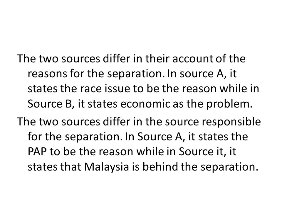 The two sources differ in their account of the reasons for the separation. In source A, it states the race issue to be the reason while in Source B, i