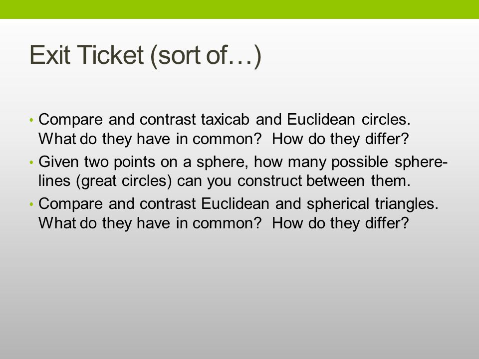 Exit Ticket (sort of…) Compare and contrast taxicab and Euclidean circles.