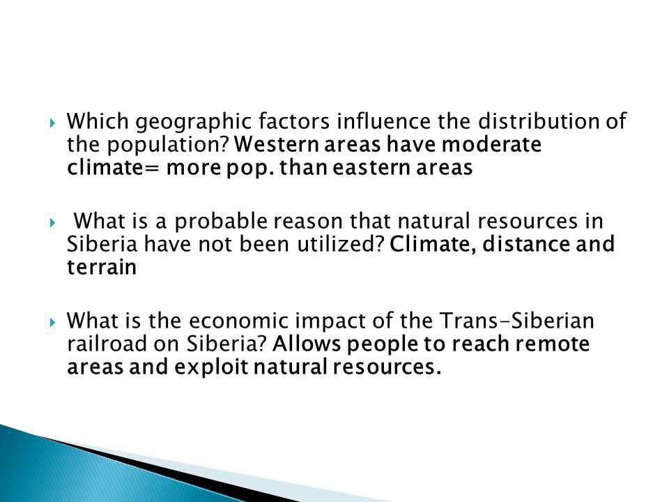  Which geographic factors influence the distribution of the population? Western areas have moderate climate= more pop. than eastern areas  What is a