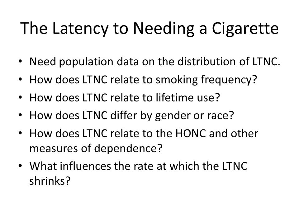The Latency to Needing a Cigarette Need population data on the distribution of LTNC.