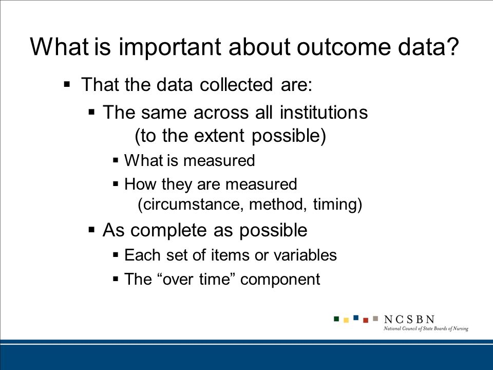 Summary  The planned data collection will evaluate the Nurse Participants, Preceptors, Organization, Outcomes  It will be similar across all organizations (outcomes appropriate to site type)  Collected at both Intervention and Control sites  What is measured is nearly the same  How they are measured is nearly the same  As complete as possible at each point in time  And, collected at two or more points in time to allow comparison over time within each organization, in types of organizations and for the entire sample.