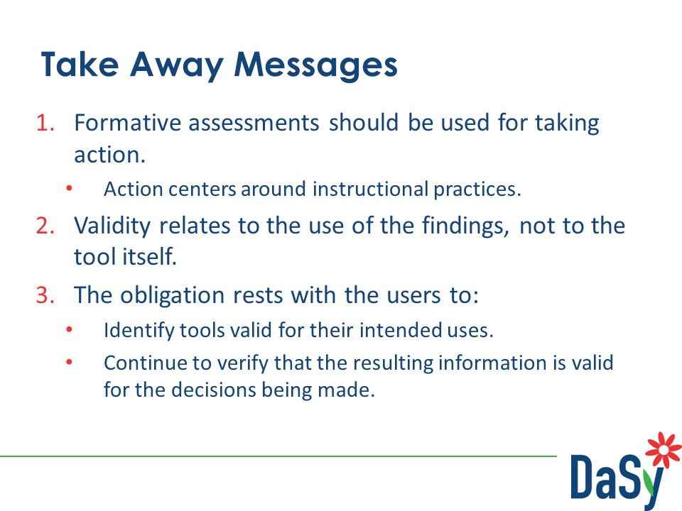 Take Away Messages 1.Formative assessments should be used for taking action.