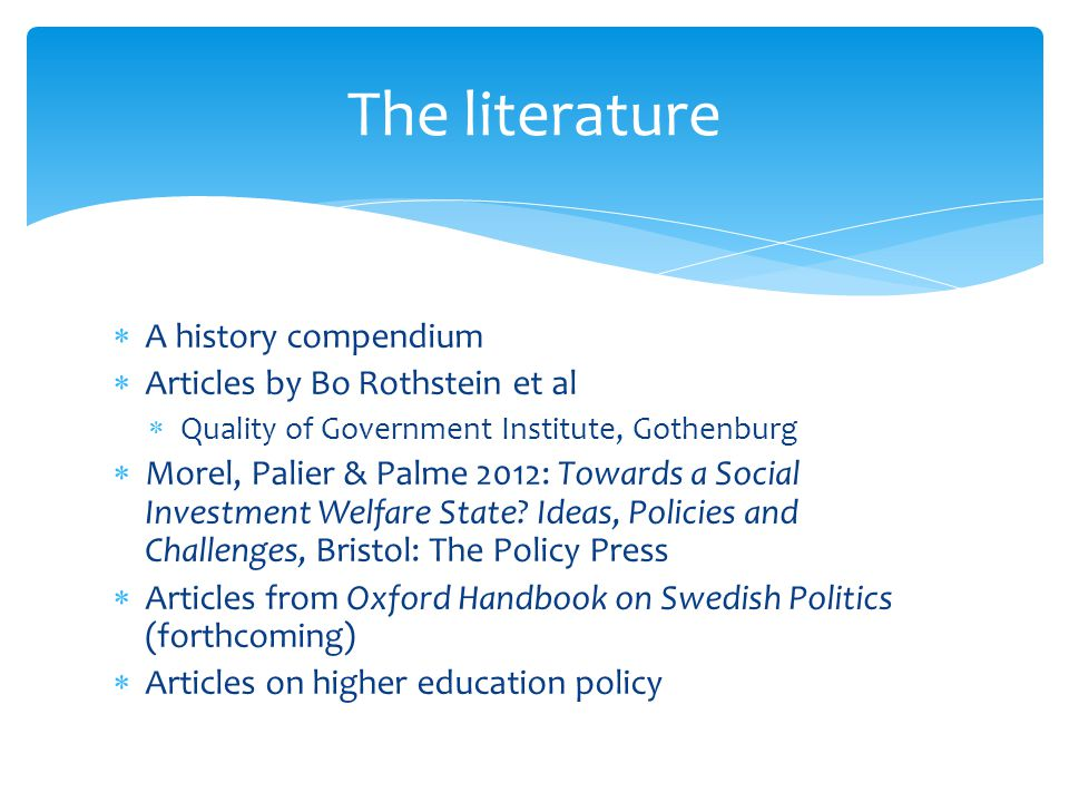  A history compendium  Articles by Bo Rothstein et al  Quality of Government Institute, Gothenburg  Morel, Palier & Palme 2012: Towards a Social Investment Welfare State.