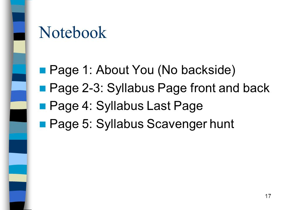Notebook Page 1: About You (No backside) Page 2-3: Syllabus Page front and back Page 4: Syllabus Last Page Page 5: Syllabus Scavenger hunt 17