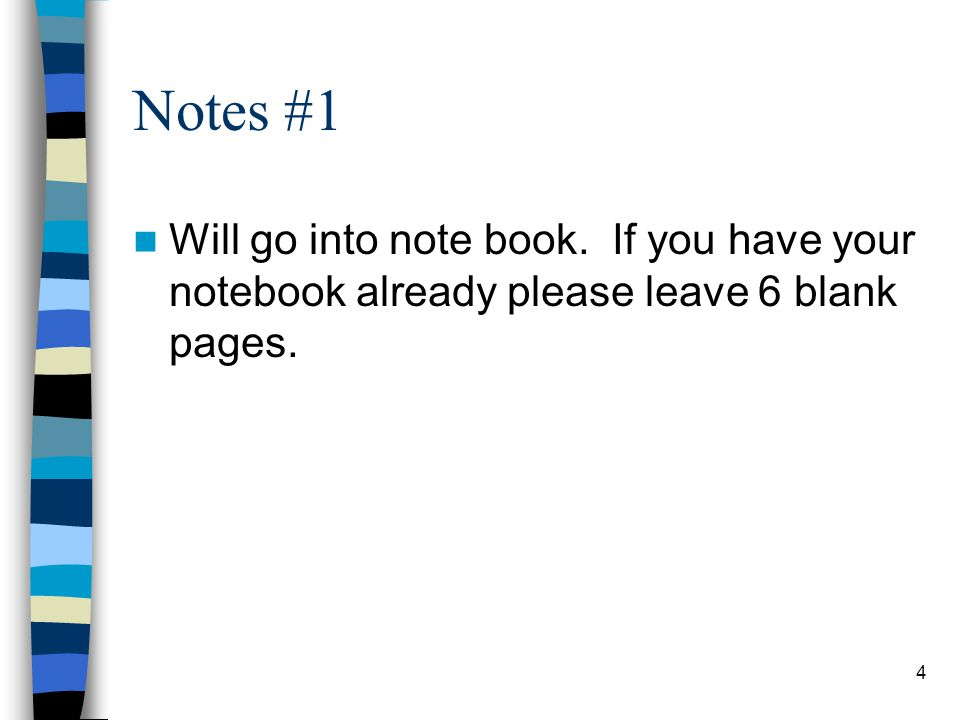 Notes #1 Will go into note book. If you have your notebook already please leave 6 blank pages. 4