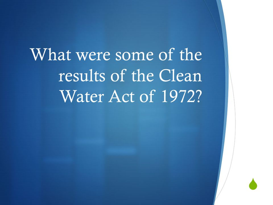  What were some of the results of the Clean Water Act of 1972?