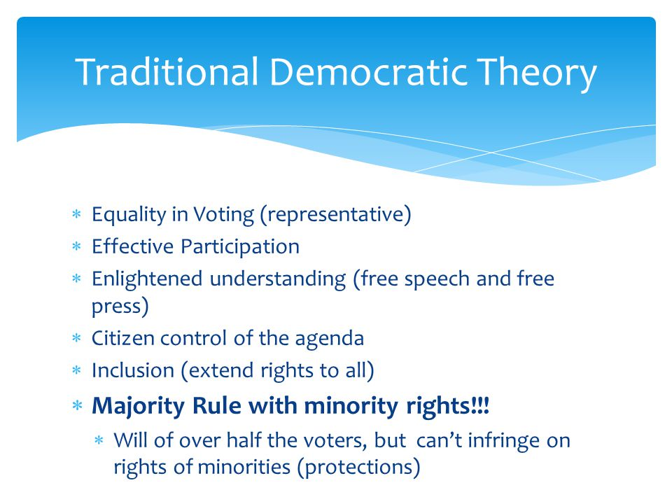 Equality in Voting (representative)  Effective Participation  Enlightened understanding (free speech and free press)  Citizen control of the agen
