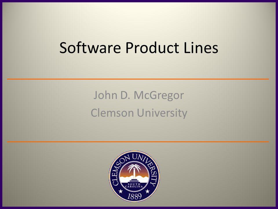 Software Product Lines John D. McGregor Clemson University